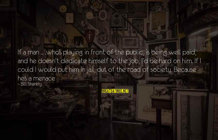 Man In Jail Sayings By Bill Shankly: If a man ... .who's playing in front of the public, is being well paid,