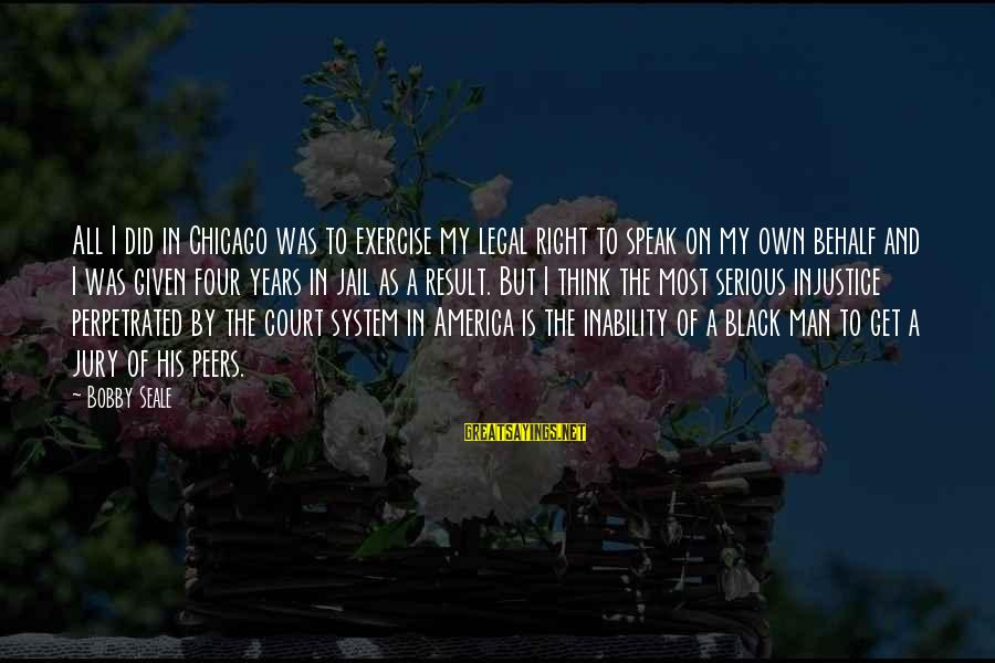 Man In Jail Sayings By Bobby Seale: All I did in Chicago was to exercise my legal right to speak on my