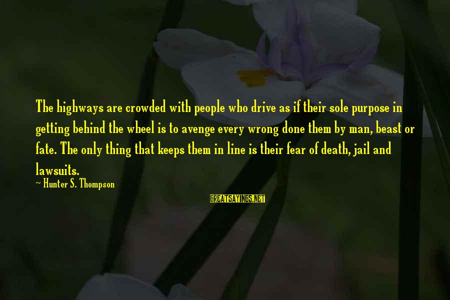 Man In Jail Sayings By Hunter S. Thompson: The highways are crowded with people who drive as if their sole purpose in getting