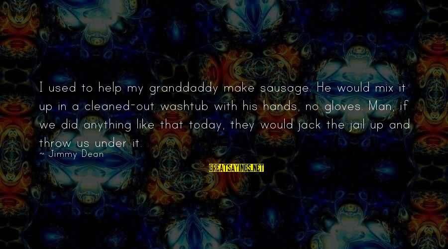 Man In Jail Sayings By Jimmy Dean: I used to help my granddaddy make sausage. He would mix it up in a