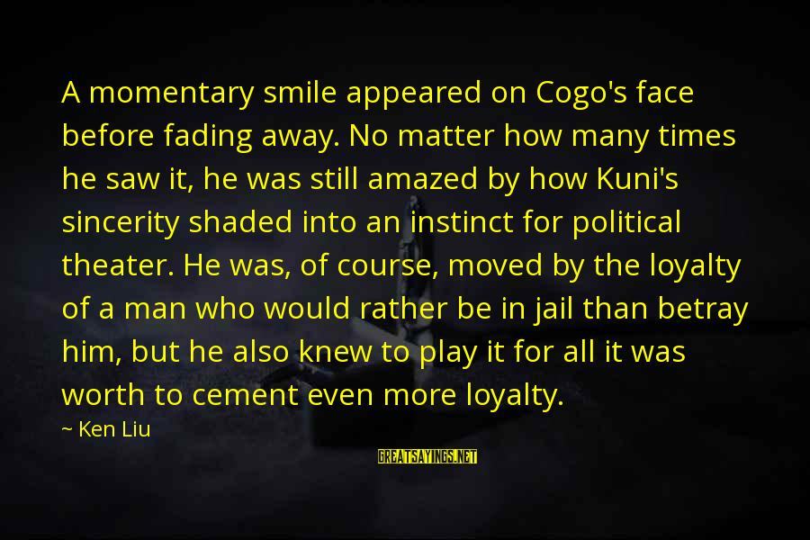 Man In Jail Sayings By Ken Liu: A momentary smile appeared on Cogo's face before fading away. No matter how many times