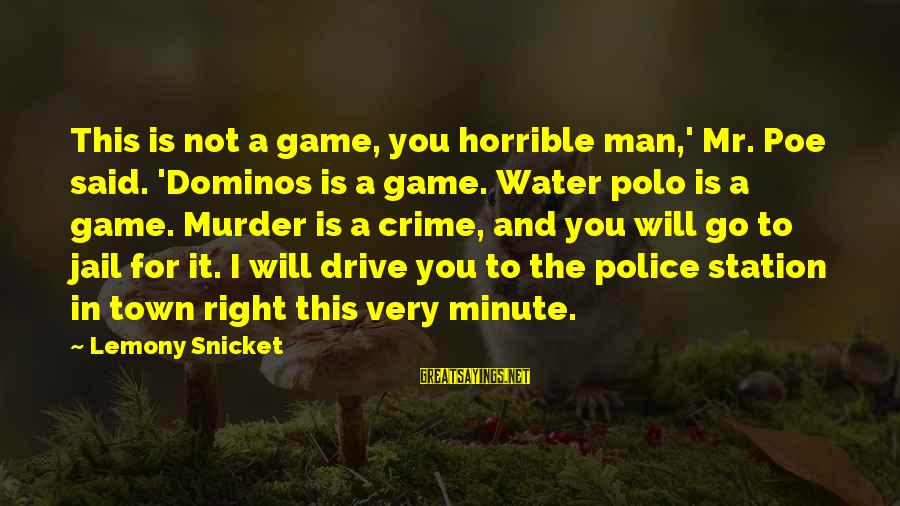 Man In Jail Sayings By Lemony Snicket: This is not a game, you horrible man,' Mr. Poe said. 'Dominos is a game.