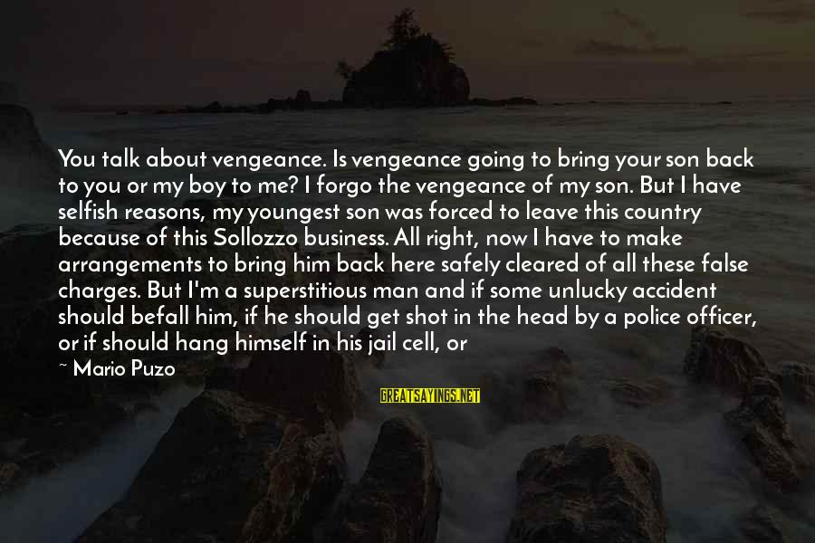 Man In Jail Sayings By Mario Puzo: You talk about vengeance. Is vengeance going to bring your son back to you or