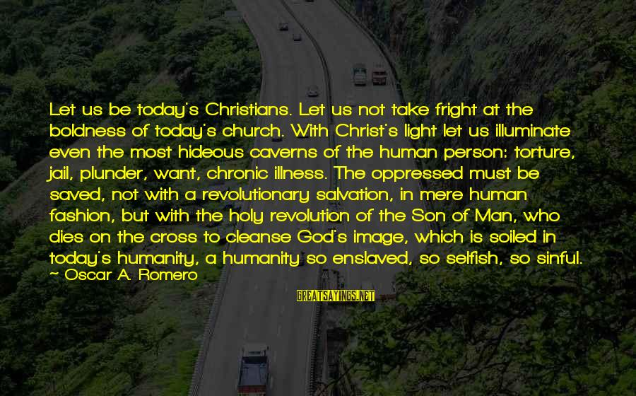Man In Jail Sayings By Oscar A. Romero: Let us be today's Christians. Let us not take fright at the boldness of today's