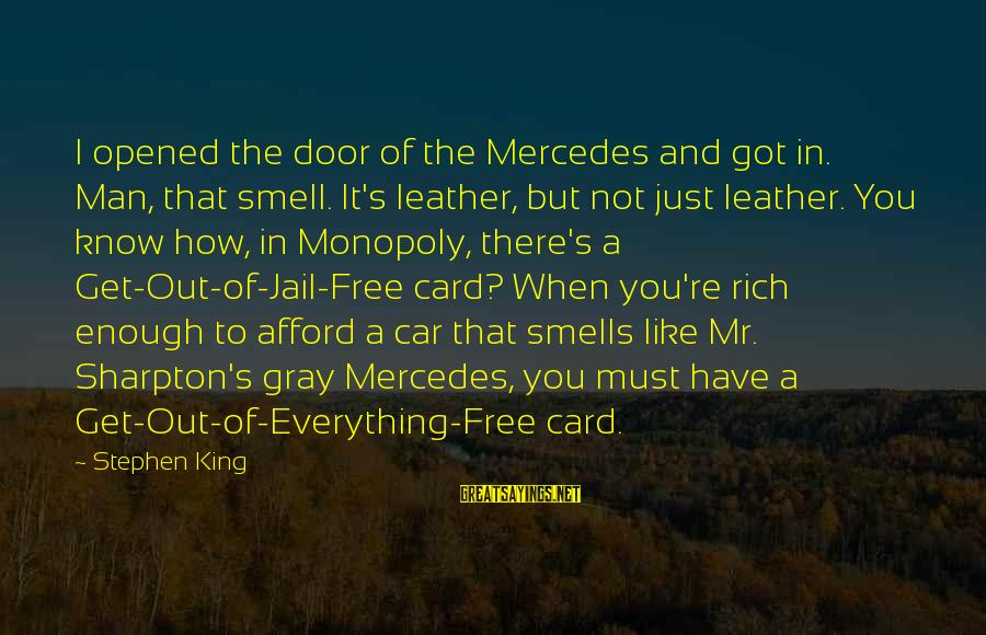 Man In Jail Sayings By Stephen King: I opened the door of the Mercedes and got in. Man, that smell. It's leather,