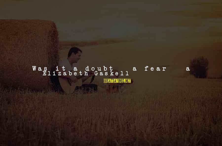 Man Ray's Sayings By Elizabeth Gaskell: Was it a doubt - a fear - a wandering uncertainty seeking rest, but finding