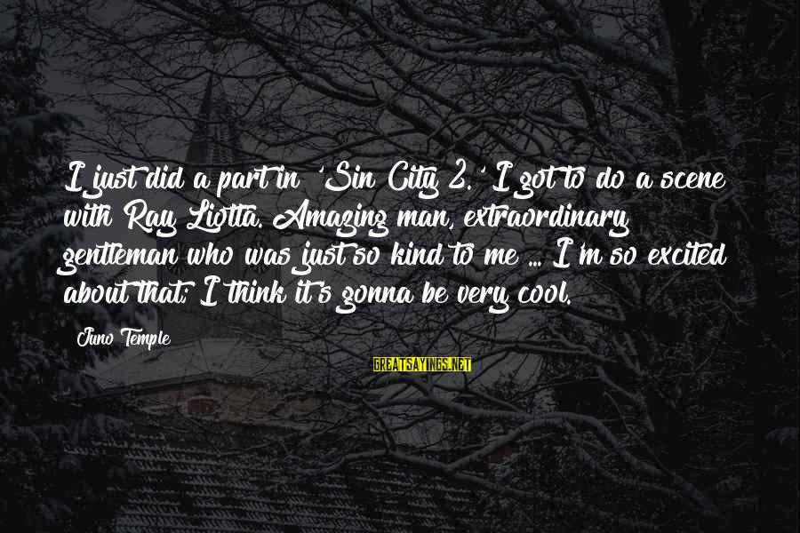 Man Ray's Sayings By Juno Temple: I just did a part in 'Sin City 2.' I got to do a scene