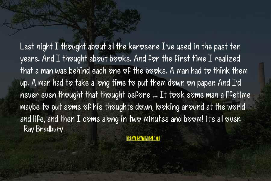 Man Ray's Sayings By Ray Bradbury: Last night I thought about all the kerosene I've used in the past ten years.