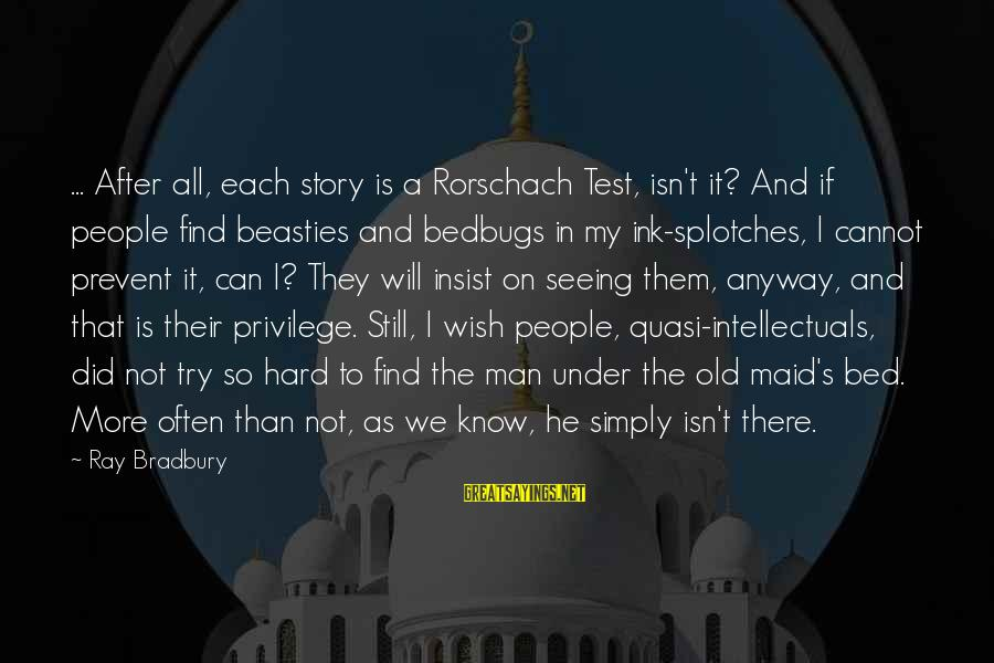 Man Ray's Sayings By Ray Bradbury: ... After all, each story is a Rorschach Test, isn't it? And if people find