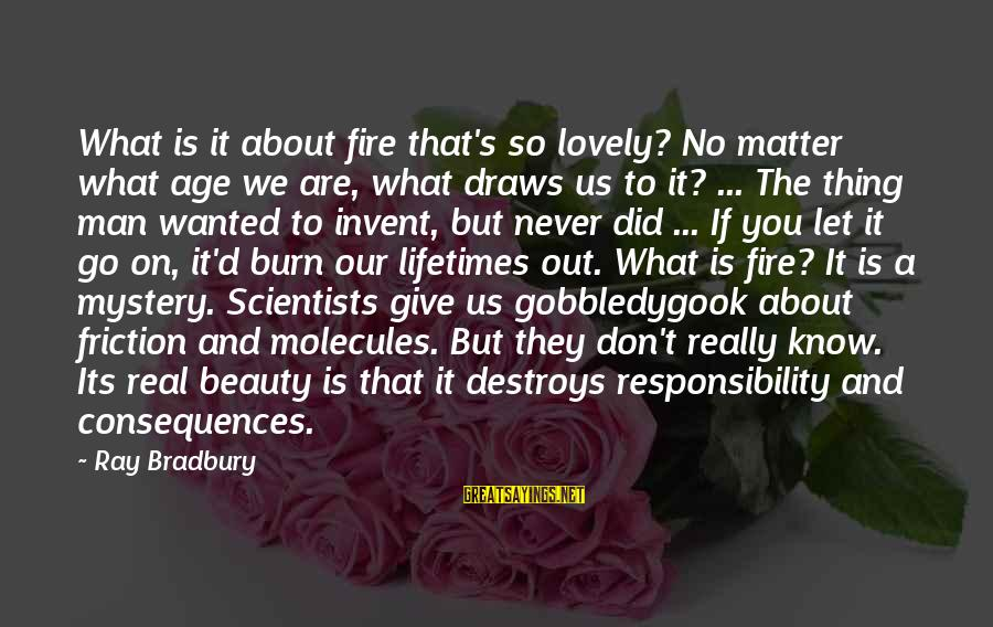 Man Ray's Sayings By Ray Bradbury: What is it about fire that's so lovely? No matter what age we are, what