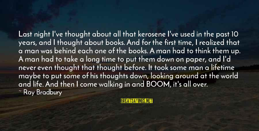 Man Ray's Sayings By Ray Bradbury: Last night I've thought about all that kerosene I've used in the past 10 years,