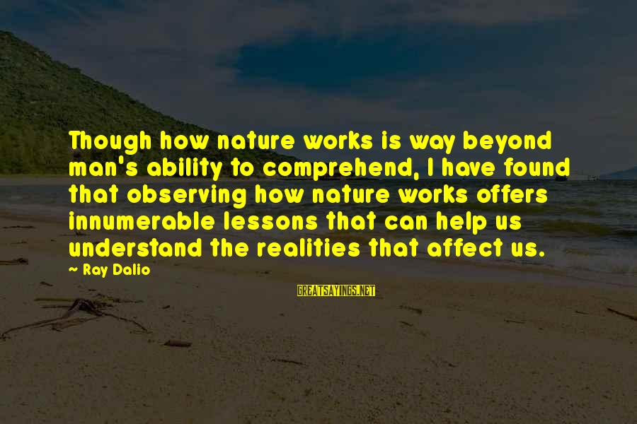 Man Ray's Sayings By Ray Dalio: Though how nature works is way beyond man's ability to comprehend, I have found that