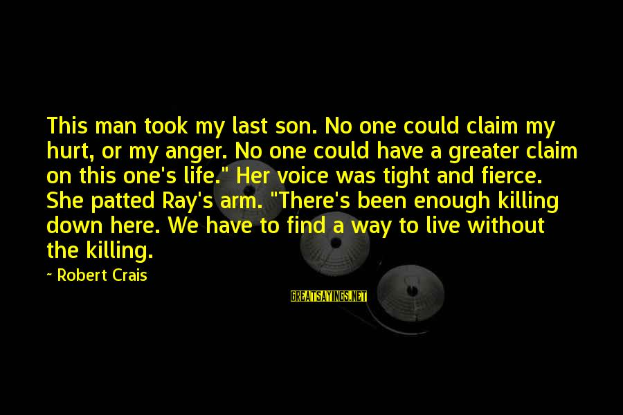 Man Ray's Sayings By Robert Crais: This man took my last son. No one could claim my hurt, or my anger.