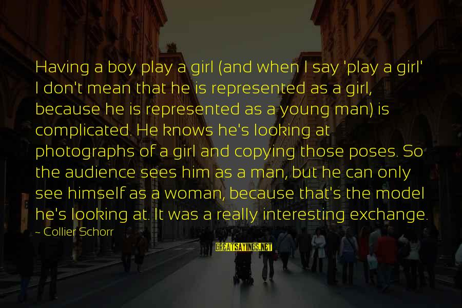 Man Vs Boy Sayings By Collier Schorr: Having a boy play a girl (and when I say 'play a girl' I don't