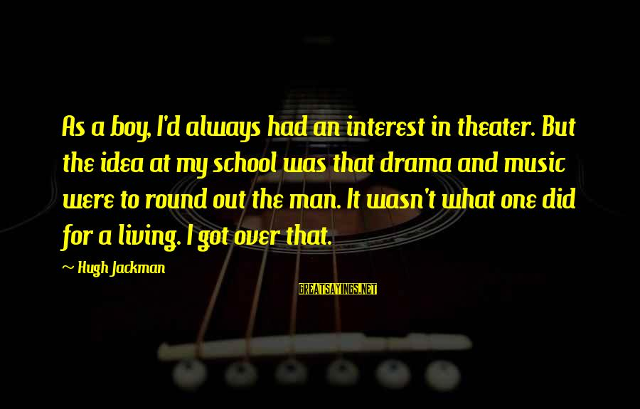 Man Vs Boy Sayings By Hugh Jackman: As a boy, I'd always had an interest in theater. But the idea at my