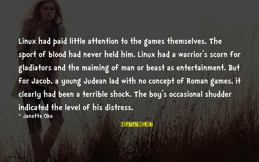 Man Vs Boy Sayings By Janette Oke: Linux had paid little attention to the games themselves. The sport of blood had never