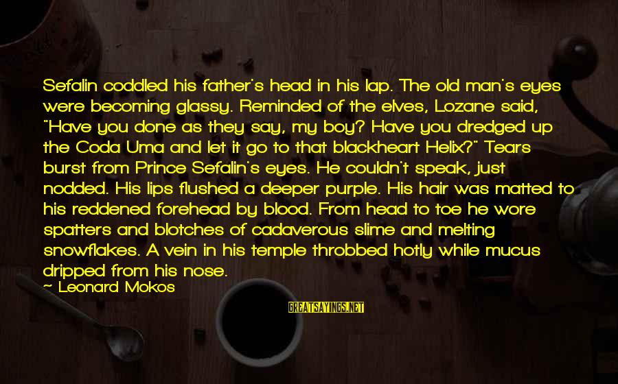 Man Vs Boy Sayings By Leonard Mokos: Sefalin coddled his father's head in his lap. The old man's eyes were becoming glassy.