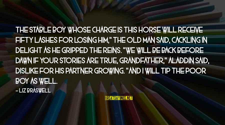 Man Vs Boy Sayings By Liz Braswell: The stable boy whose charge is this horse will receive fifty lashes for losing him,""