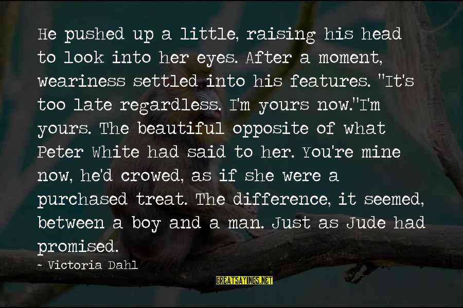 Man Vs Boy Sayings By Victoria Dahl: He pushed up a little, raising his head to look into her eyes. After a