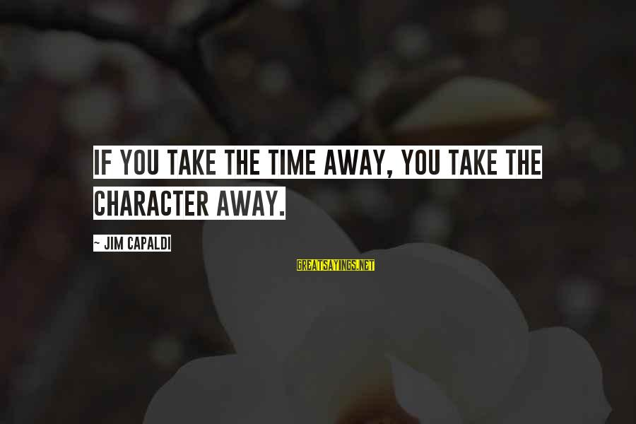 Management Accounting Sayings By Jim Capaldi: If you take the time away, you take the character away.