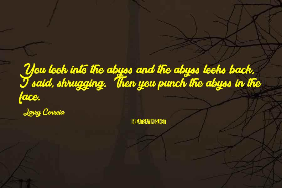 """Management Accounting Sayings By Larry Correia: You look into the abyss and the abyss looks back,"""" I said, shrugging. """"Then you"""