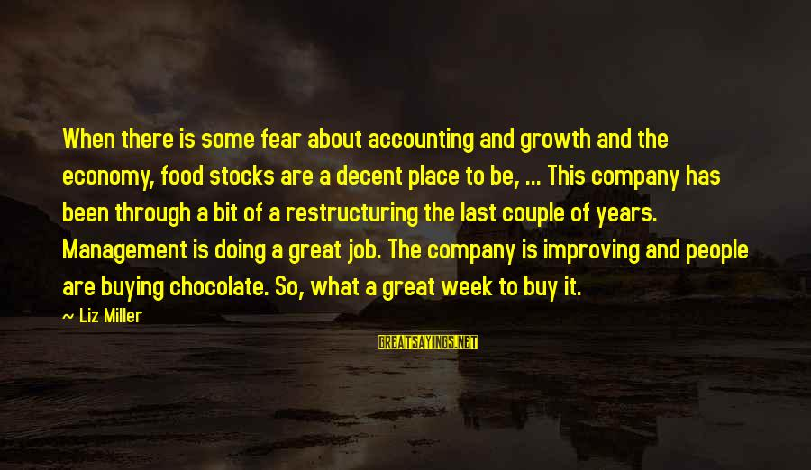 Management Accounting Sayings By Liz Miller: When there is some fear about accounting and growth and the economy, food stocks are