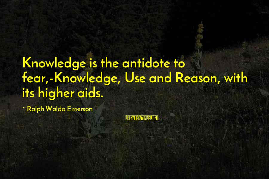 Management Accounting Sayings By Ralph Waldo Emerson: Knowledge is the antidote to fear,-Knowledge, Use and Reason, with its higher aids.
