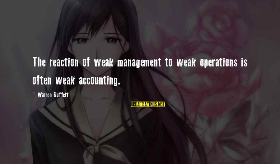 Management Accounting Sayings By Warren Buffett: The reaction of weak management to weak operations is often weak accounting.