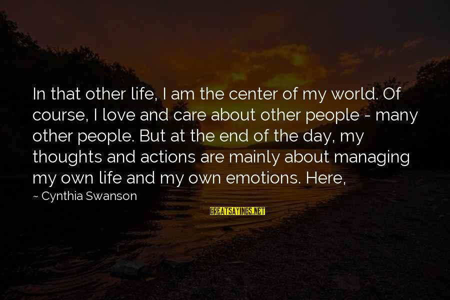 Managing Emotions Sayings By Cynthia Swanson: In that other life, I am the center of my world. Of course, I love
