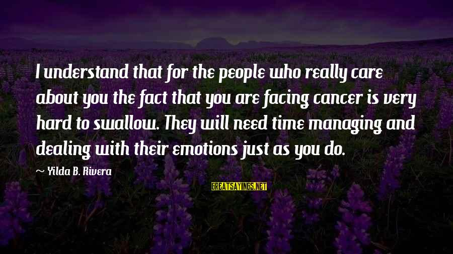 Managing Emotions Sayings By Yilda B. Rivera: I understand that for the people who really care about you the fact that you