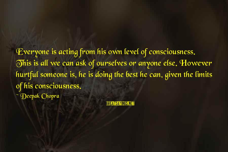 Managing Time Effectively Sayings By Deepak Chopra: Everyone is acting from his own level of consciousness. This is all we can ask
