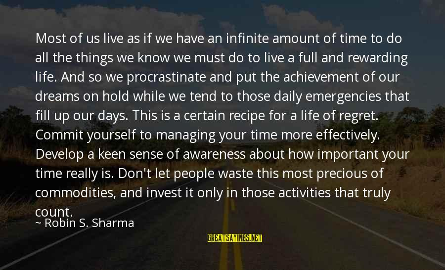 Managing Time Effectively Sayings By Robin S. Sharma: Most of us live as if we have an infinite amount of time to do