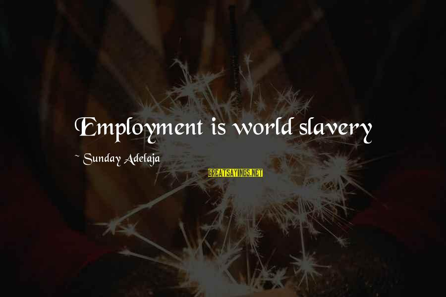 Managing Time Effectively Sayings By Sunday Adelaja: Employment is world slavery
