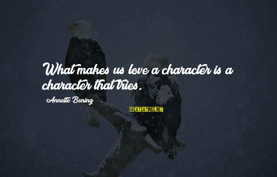 Manchester United Die Hard Fans Sayings By Annette Bening: What makes us love a character is a character that tries.