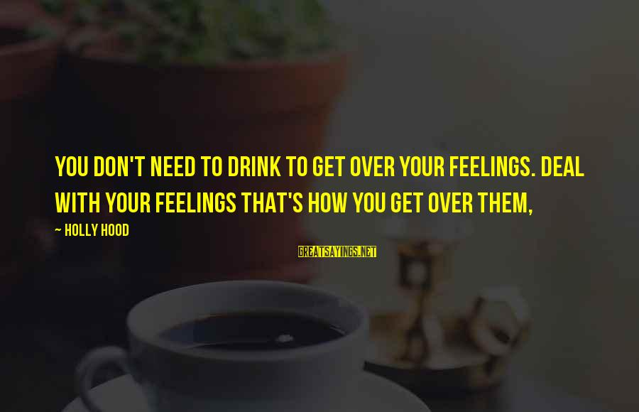 Manchester United Die Hard Fans Sayings By Holly Hood: You don't need to drink to get over your feelings. Deal with your feelings that's