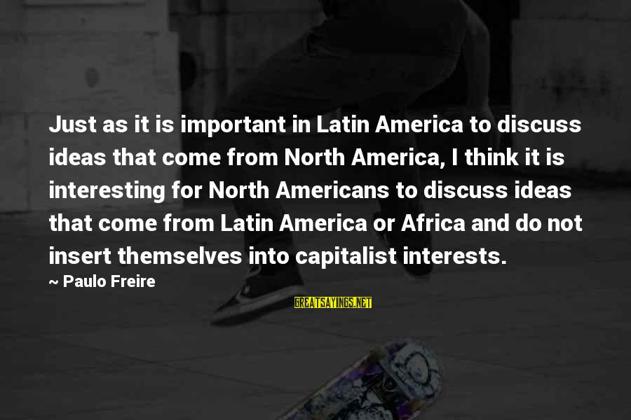 Manchester United Die Hard Fans Sayings By Paulo Freire: Just as it is important in Latin America to discuss ideas that come from North