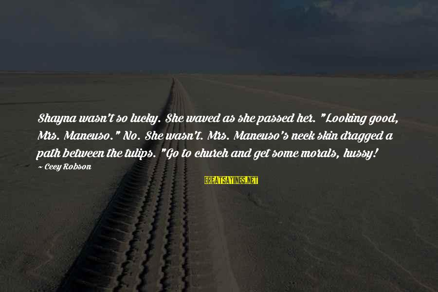 """Mancuso Sayings By Cecy Robson: Shayna wasn't so lucky. She waved as she passed her. """"Looking good, Mrs. Mancuso."""" No."""