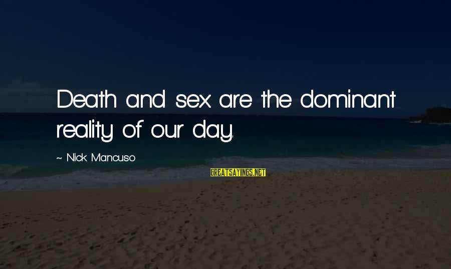 Mancuso Sayings By Nick Mancuso: Death and sex are the dominant reality of our day.