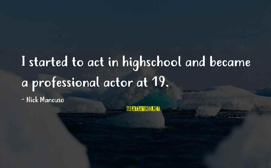 Mancuso Sayings By Nick Mancuso: I started to act in highschool and became a professional actor at 19.
