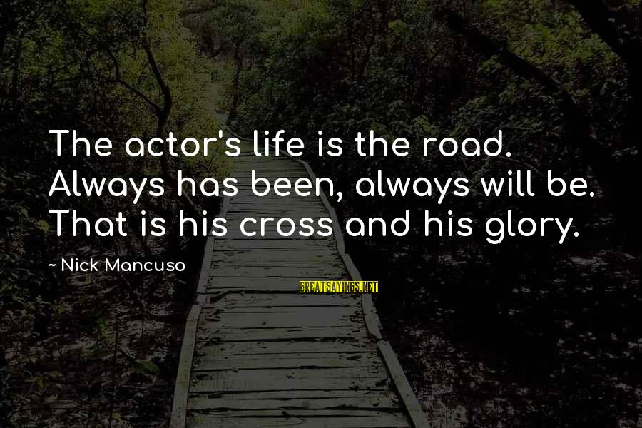 Mancuso Sayings By Nick Mancuso: The actor's life is the road. Always has been, always will be. That is his