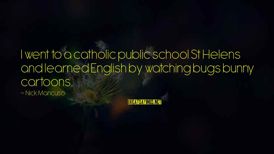 Mancuso Sayings By Nick Mancuso: I went to a catholic public school St Helens and learned English by watching bugs