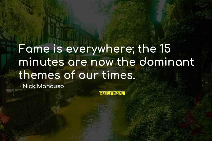 Mancuso Sayings By Nick Mancuso: Fame is everywhere; the 15 minutes are now the dominant themes of our times.