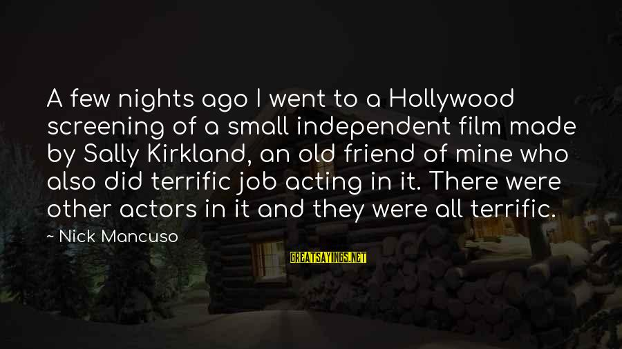 Mancuso Sayings By Nick Mancuso: A few nights ago I went to a Hollywood screening of a small independent film