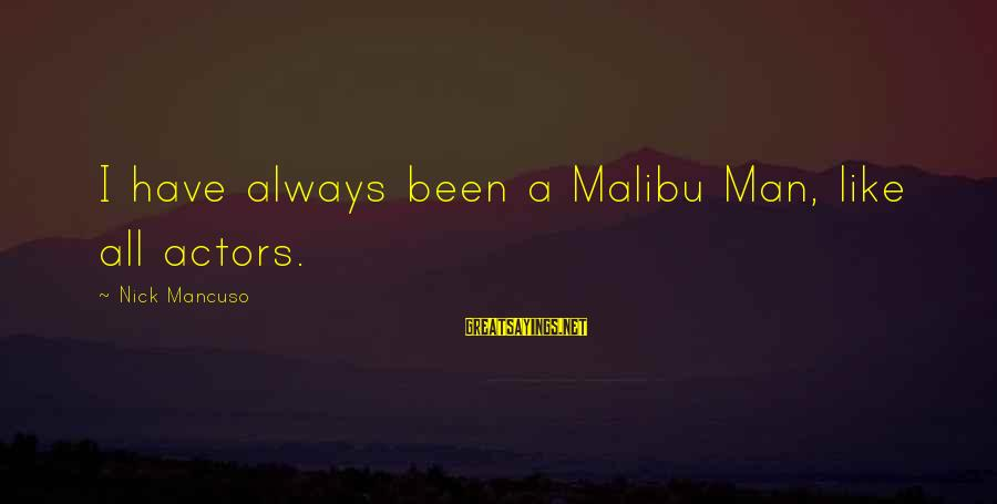 Mancuso Sayings By Nick Mancuso: I have always been a Malibu Man, like all actors.