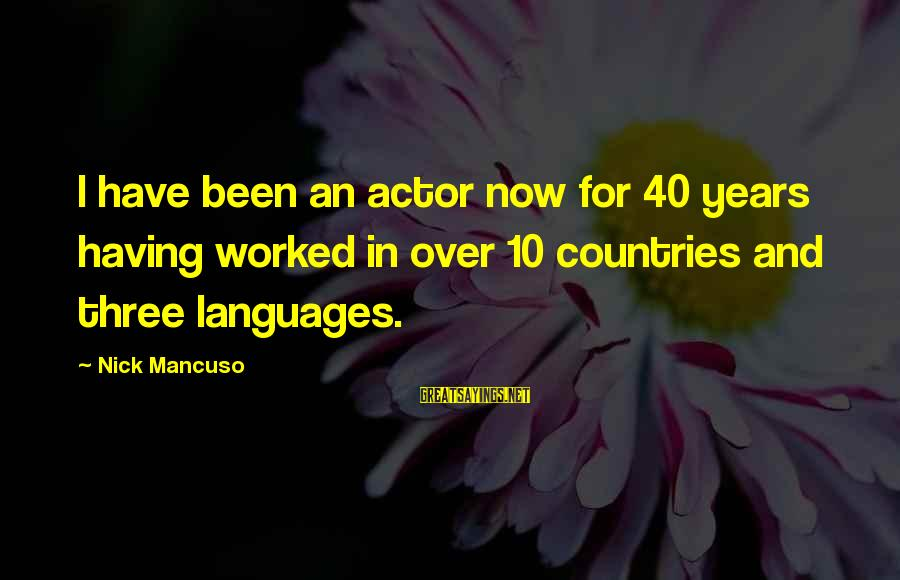 Mancuso Sayings By Nick Mancuso: I have been an actor now for 40 years having worked in over 10 countries