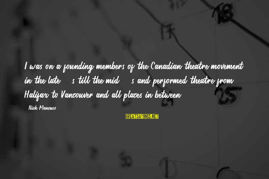 Mancuso Sayings By Nick Mancuso: I was on a founding members of the Canadian theatre movement in the late 60's