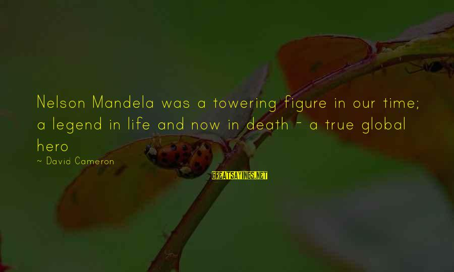 Mandela's Death Sayings By David Cameron: Nelson Mandela was a towering figure in our time; a legend in life and now