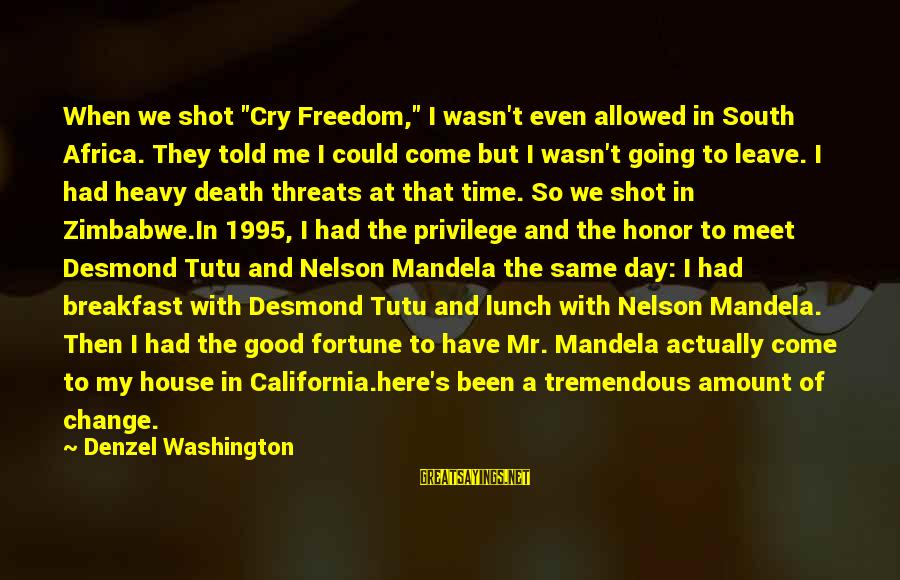 "Mandela's Death Sayings By Denzel Washington: When we shot ""Cry Freedom,"" I wasn't even allowed in South Africa. They told me"
