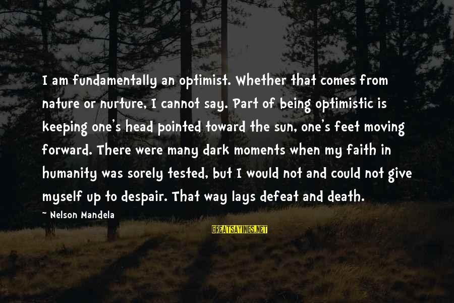 Mandela's Death Sayings By Nelson Mandela: I am fundamentally an optimist. Whether that comes from nature or nurture, I cannot say.