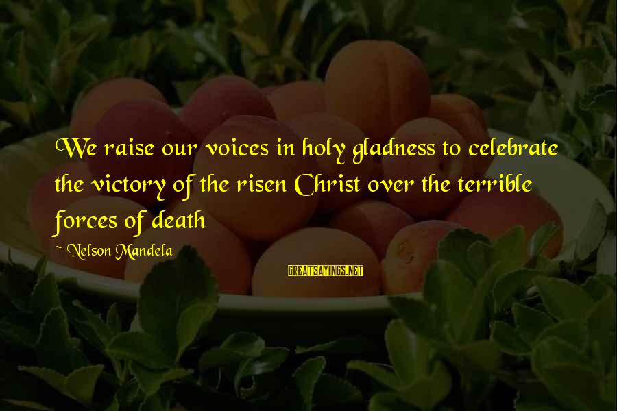 Mandela's Death Sayings By Nelson Mandela: We raise our voices in holy gladness to celebrate the victory of the risen Christ